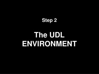 Step 2 The UDL ENVIRONMENT