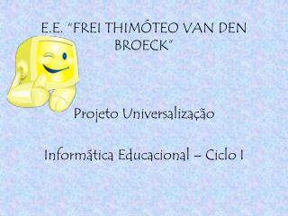 """E.E. """"FREI THIMÓTEO VAN DEN BROECK"""""""