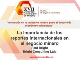 La Importancia de los reportes internacionales en el negocio minero Paul Bright
