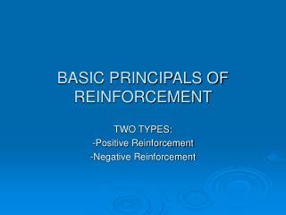 BASIC PRINCIPALS OF REINFORCEMENT