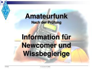 Amateurfunk Nach der Prüfung Information für Newcomer und Wissbegierige