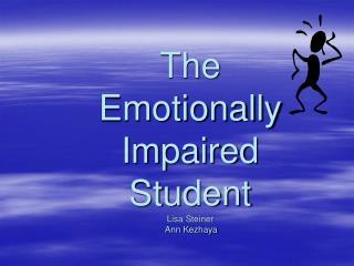 The  Emotionally Impaired Student Lisa Steiner  Ann Kezhaya