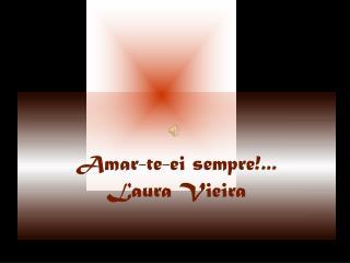 Amar-te-ei sempre!... Laura Vieira