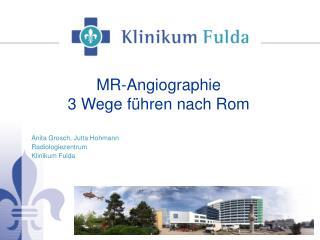 MR-Angiographie                                3 Wege führen nach Rom