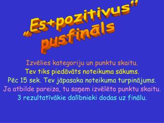 �Es+pozitivus� pusfin?ls