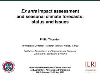 Ex ante  impact assessment and seasonal climate forecasts: status and issues Philip Thornton