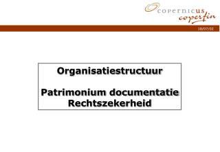 Organisatiestructuur Patrimonium documentatie Rechtszekerheid
