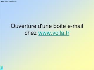 Ouverture d'une boite e-mail chez  voila.fr