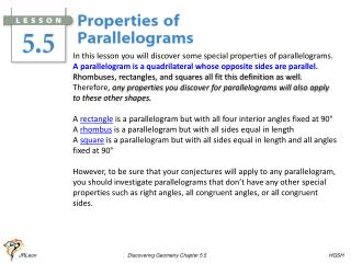 In this lesson you will discover some special properties  of parallelograms .