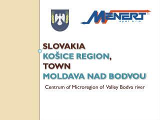 SLOVAKIA KOŠICE  REGION ,  TOWN  MOLDAVA NAD BODVOU Centrum of Microregion of  Valley Bodva river