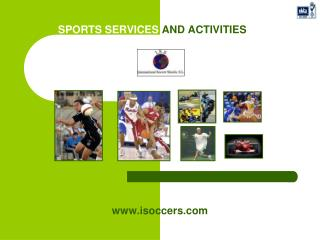 SPORTS SERVICES  AND ACTIVITIES