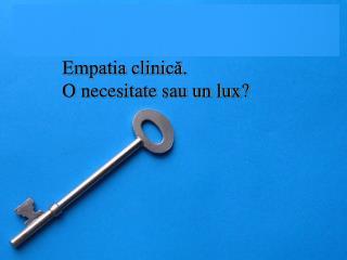 Empatia clinică.  O necesitate sau un lux?