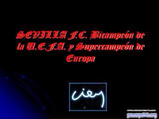 SEVILLA F.C. Bicampeón de la U.E.F.A. y Supercampeón de Europa