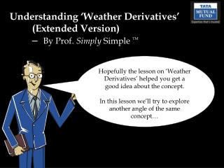 Understanding 'Weather Derivatives' (Extended Version)  –   By Prof.  Simply  Simple  TM