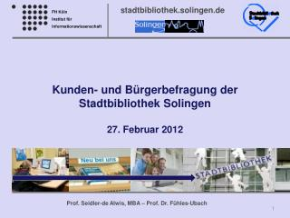 Kunden- und Bürgerbefragung der Stadtbibliothek Solingen 27. Februar 2012