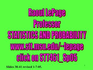Raoul LePage Professor STATISTICS AND PROBABILITY stt.msu/~lepage click on STT461_Sp05