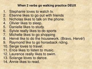 When 2 verbs go walking practice DEUX