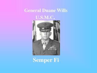 General Duane Wills U.S.M.C .  Semper Fi