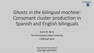 Ghosts in the bilingual machine : Consonant cluster production in Spanish and English  bilinguals