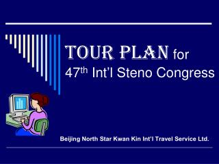 Tour Plan  for  47 th Int 'l S teno Congress