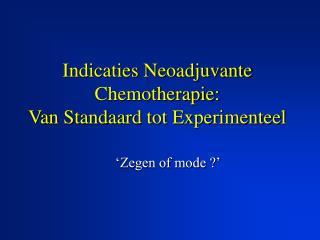 Indicaties Neoadjuvante Chemotherapie: Van Standaard tot Experimenteel