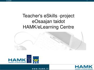 Teacher's eSkills -project eOsaajan taidot HAMK/eLearning Centre