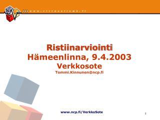 Ristiinarviointi Hämeenlinna, 9.4.2003 Verkkosote Tommi.Kinnunen@ncp.fi