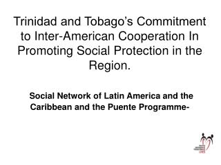 Trinidad and Tobago s Commitment to Inter-American Cooperation In Promoting Social Protection in the Region.   Social Ne