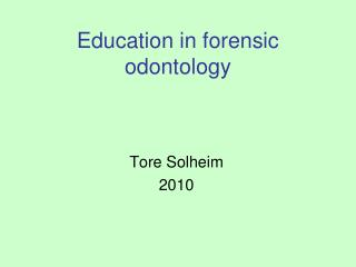 Education in forensic odontology