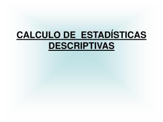 CALCULO DE  ESTADÍSTICAS DESCRIPTIVAS