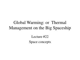 Global Warming: or  Thermal Management on the Big Spaceship