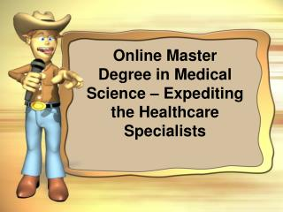 Online Master Degree in Medical Science – Expediting the Hea