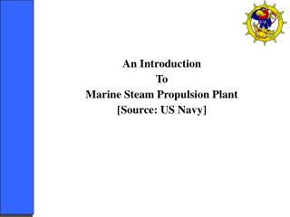 An Introduction  To  Marine Steam Propulsion Plant [Source: US Navy]