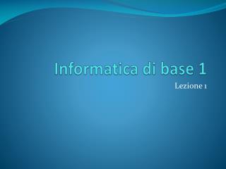 Informatica di base 1