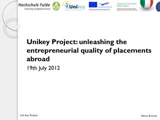 Unikey  Project:  unleashing  the entrepreneurial  quality  of placements  abroad 19th July 2012