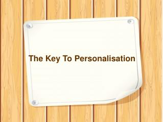 The Key to Personalisation