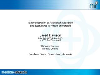 A demonstration of Australian Innovation  and capabilities in Health Informatics Jared Davison