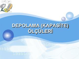 DEPOLAMA (KAPASİTE) ÖLÇÜLERİ