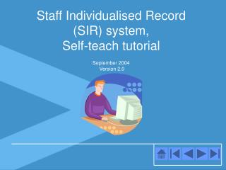 Staff Individualised Record (SIR) system,  Self-teach tutorial  September 2004  Version 2.0