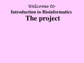 Welcome to Introduction to Bioinformatics