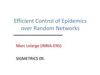 Efficient Control of Epidemics over Random Networks