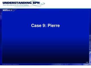 Case 9: Pierre