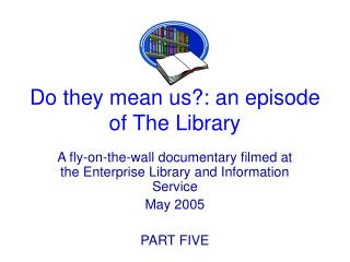 Do they mean us?: an episode of The Library