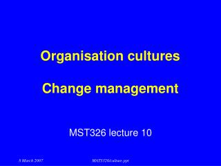 Organisation cultures  Change management