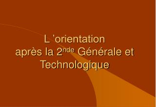 L��orientation  apr�s la 2 nde  G�n�rale et Technologique