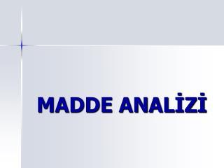 MADDE ANALİZİ