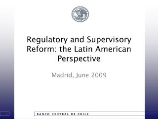 Regulatory and Supervisory Reform: the Latin American Perspective
