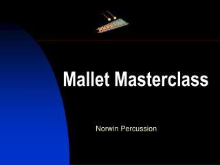Mallet Masterclass