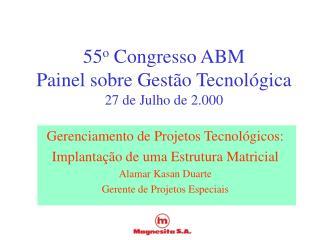 55 o  Congresso ABM Painel sobre Gestão Tecnológica 27 de Julho de 2.000