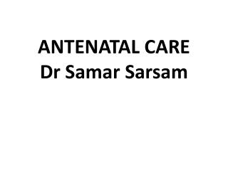 ANTENATAL CARE Dr Samar Sarsam